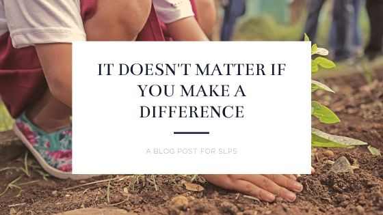 It Doesn't Matter Whether You Make a Difference or Not