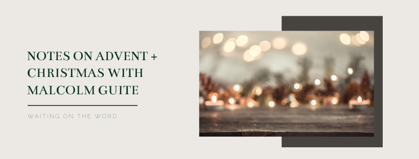 Notes on Advent + Christmas with Malcolm Guite
